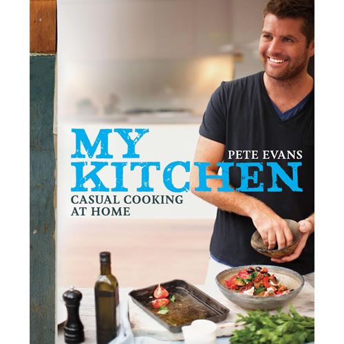 My Kitchen - Casual Cooking at Home by Pete Evans
