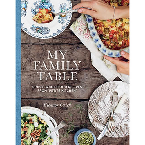 My Family Table Simple Wholefood Recipes from Petite Kitchen